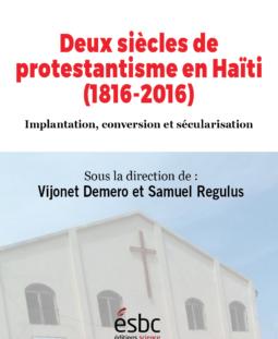 Deux siècles de protestantisme en Haïti (1816-2016). Implantation, conversion et sécularisation